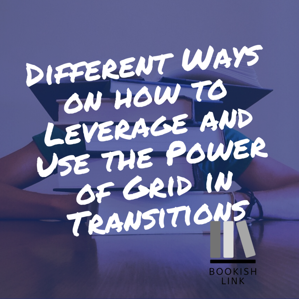 Different Ways on how to Leverage and Use the Power of Grid in Transitions