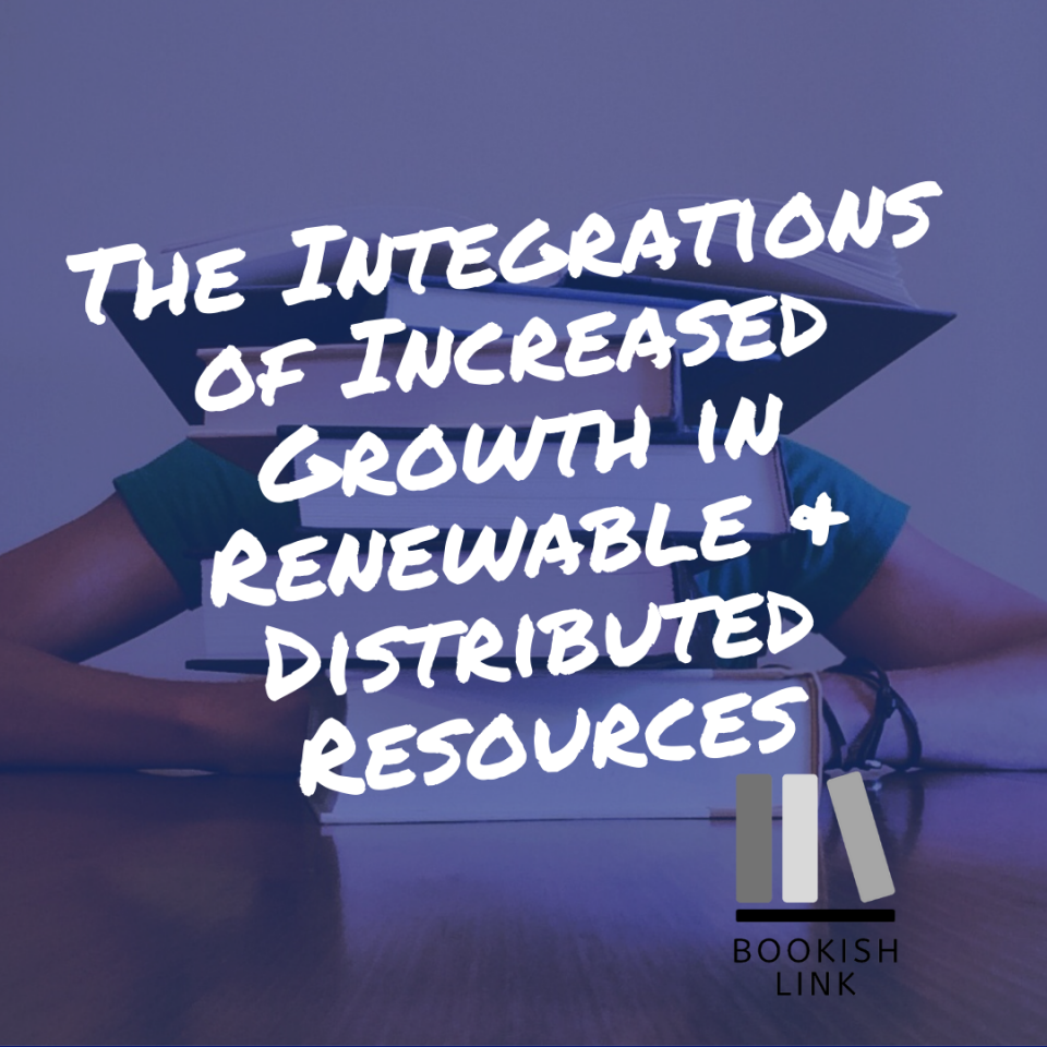 The Integrations of Increased Growth in Renewable & Distributed Resources