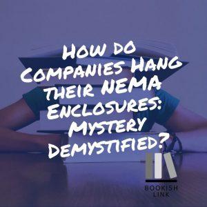 How do Companies Hang their NEMA Enclosures: Mystery Demystified?, Mystery Demystified, NEMA Enclosures